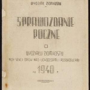Sprawozdanie roczne Wydziału Ziomkostw przy Sekcji Opieki nad Uchodźcami i Pogorzelcami za 1940